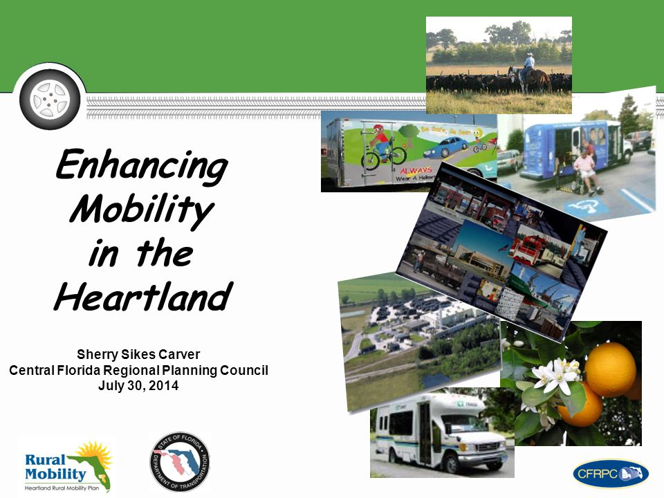 Enhancing Mobility in the Heartland Sherry Sikes Carver Central Florida Regional Planning Council July 30, 2014