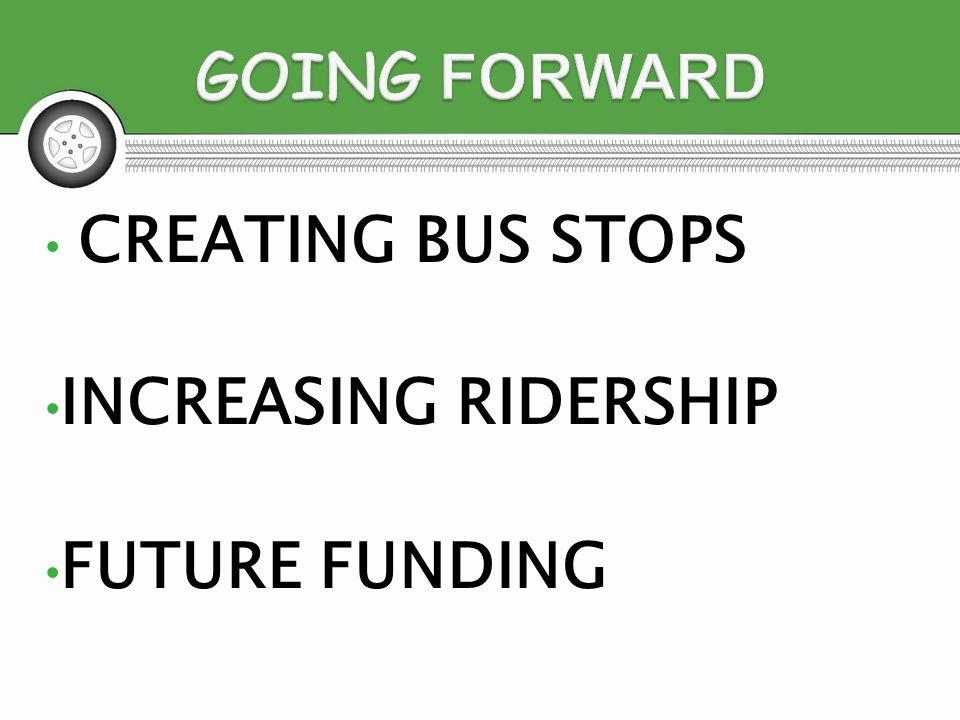CREATING BUS STOPS INCREASING RIDERSHIP FUTURE FUNDING