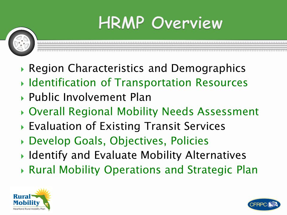  Region Characteristics and Demographics  Identification of Transportation Resources  Public Involvement Plan  Overall Regional Mobility Needs Assessment  Evaluation of Existing Transit Services  Develop Goals, Objectives, Policies  Identify and Evaluate Mobility Alternatives  Rural Mobility Operations and Strategic Plan