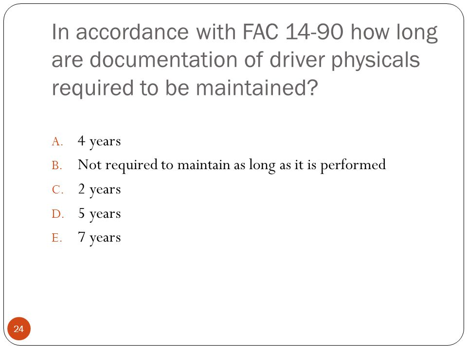 In accordance with FAC 14-90 how long are documentation of driver physicals required to be maintained.