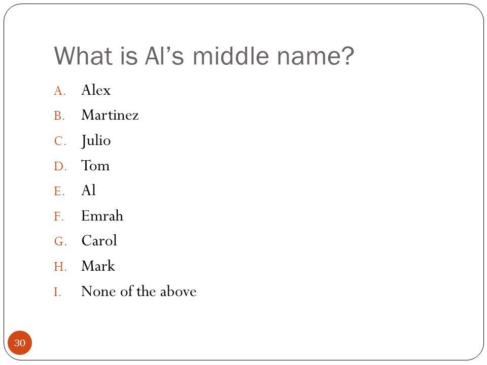 What is Al's middle name. 30 A. Alex B. Martinez C.