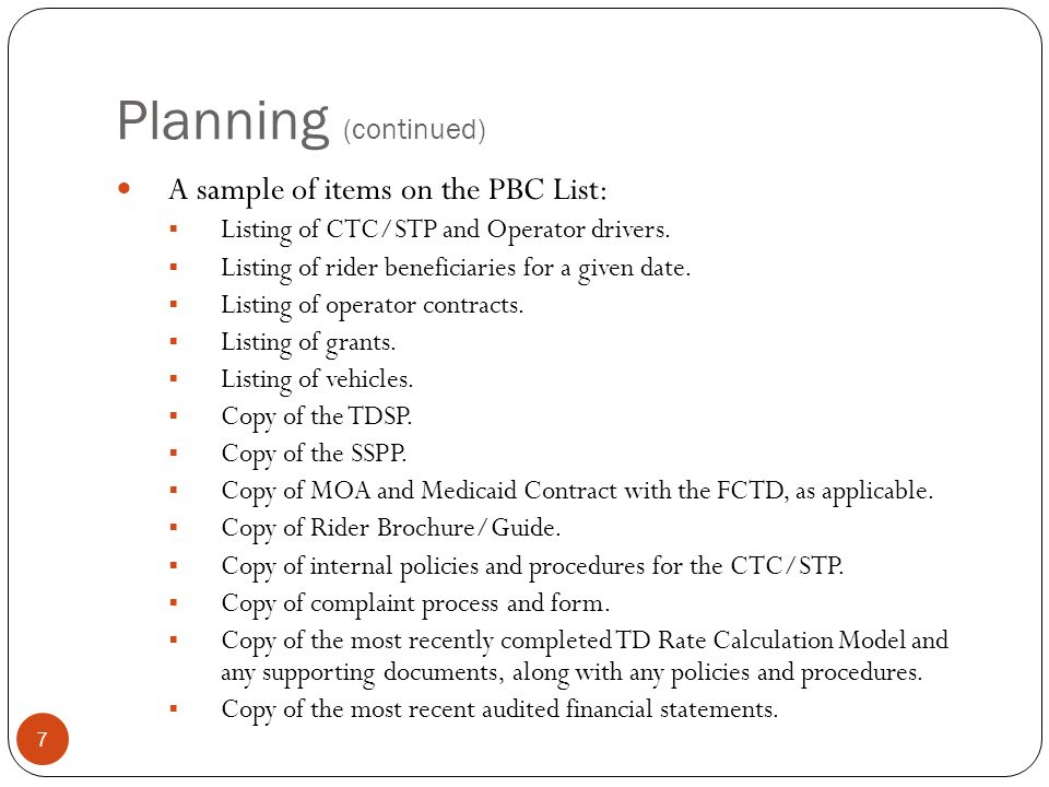 Planning (continued) A sample of items on the PBC List:  Listing of CTC/STP and Operator drivers.