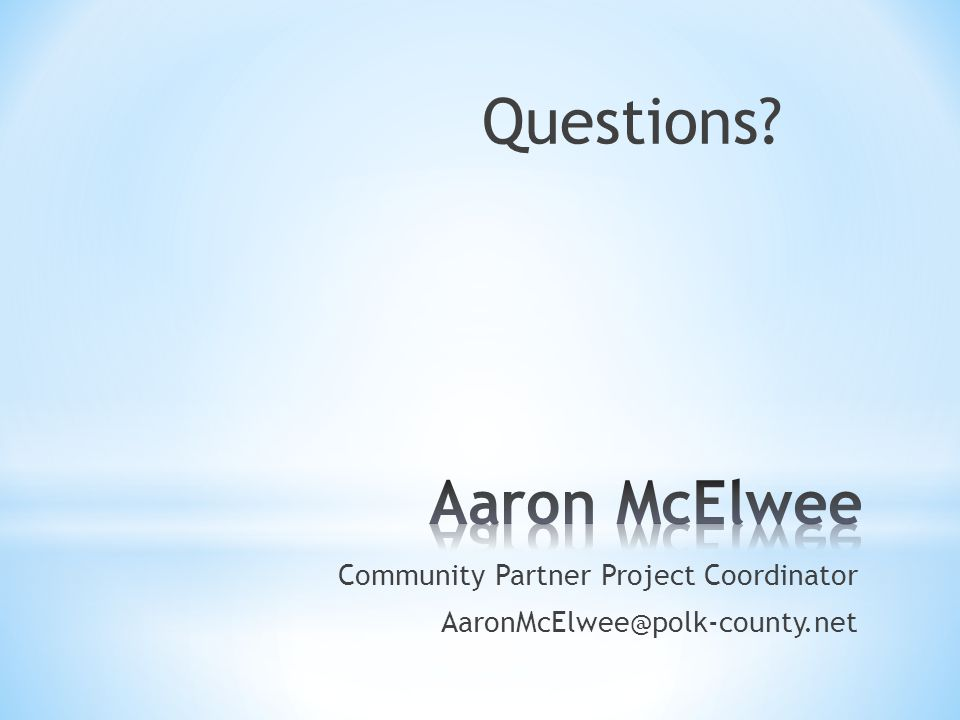 Questions Community Partner Project Coordinator AaronMcElwee@polk-county.net