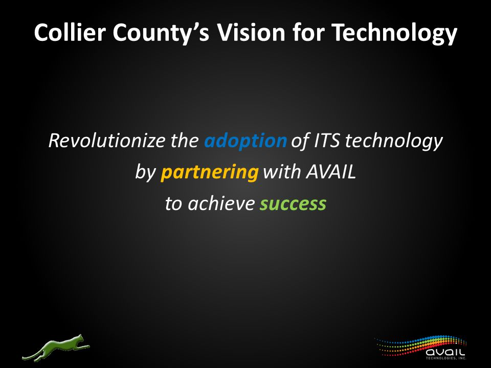 Collier County's Vision for Technology Revolutionize the adoption of ITS technology by partnering with AVAIL to achieve success