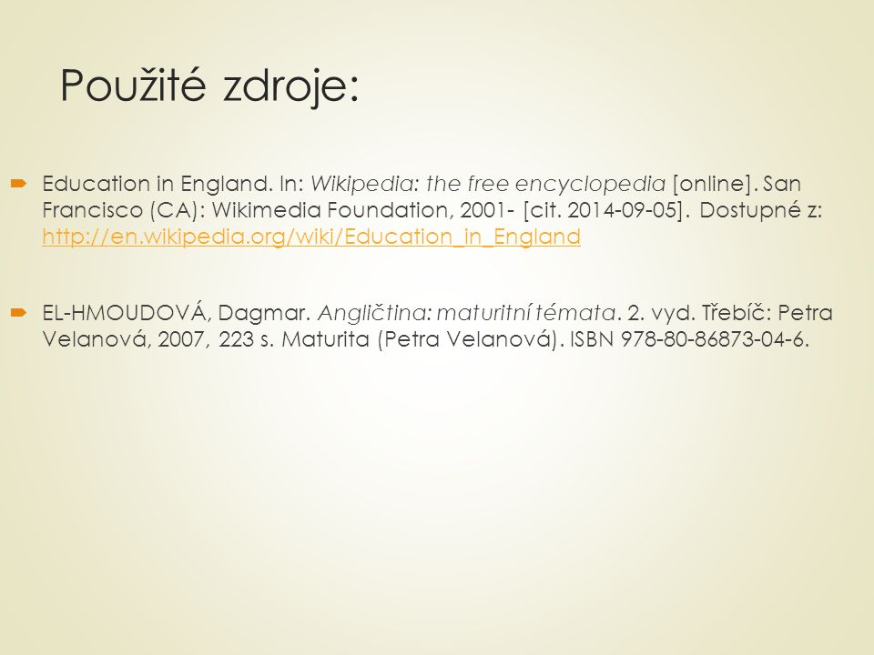 Použité zdroje:  Education in England. In: Wikipedia: the free encyclopedia [online].