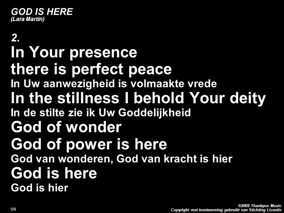 Copyright met toestemming gebruikt van Stichting Licentie ©2002 Thankyou Music 5/8 GOD IS HERE (Lara Martin) 2.