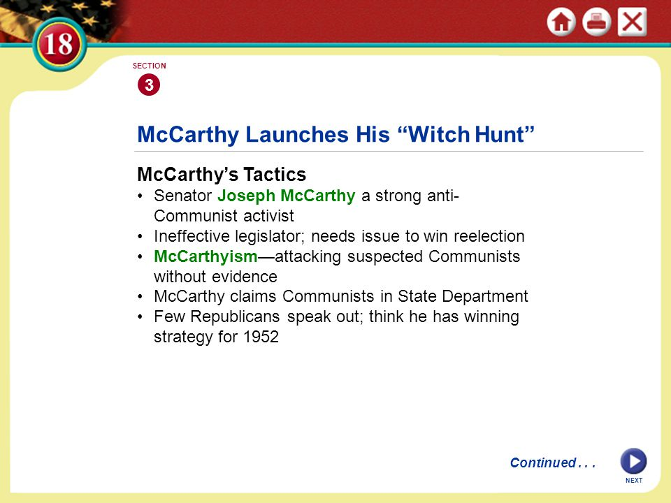 NEXT 3 SECTION McCarthy's Tactics Senator Joseph McCarthy a strong anti- Communist activist Ineffective legislator; needs issue to win reelection McCa