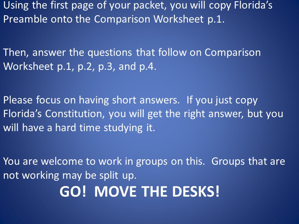 GO! MOVE THE DESKS! Using the first page of your packet, you will copy Florida's Preamble onto the Comparison Worksheet p.1. Then, answer the question