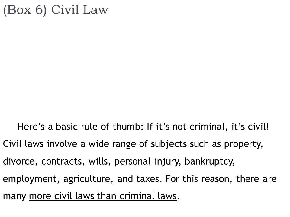 (Box 6) Civil Law Here's a basic rule of thumb: If it's not criminal, it's civil.