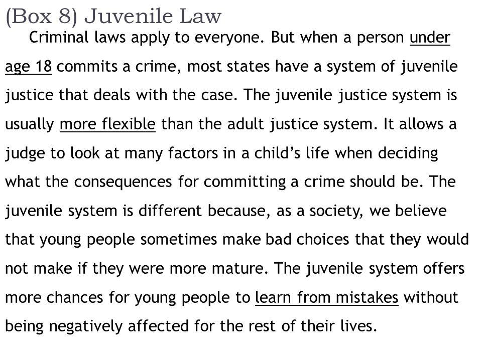 (Box 8) Juvenile Law Criminal laws apply to everyone.