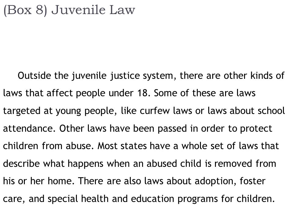 (Box 8) Juvenile Law Outside the juvenile justice system, there are other kinds of laws that affect people under 18.
