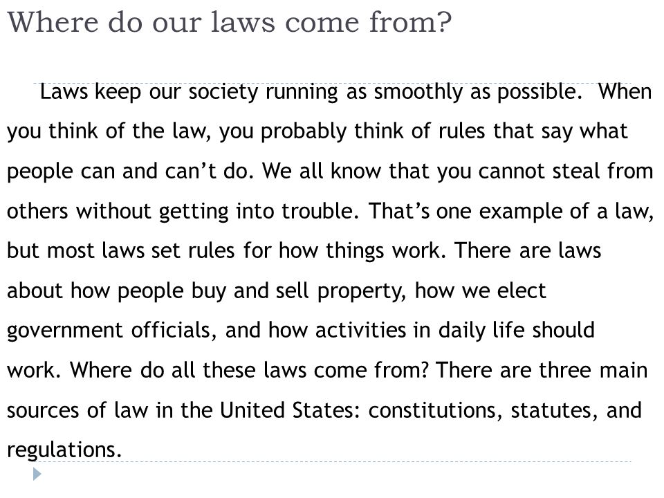 Where do our laws come from.Laws keep our society running as smoothly as possible.