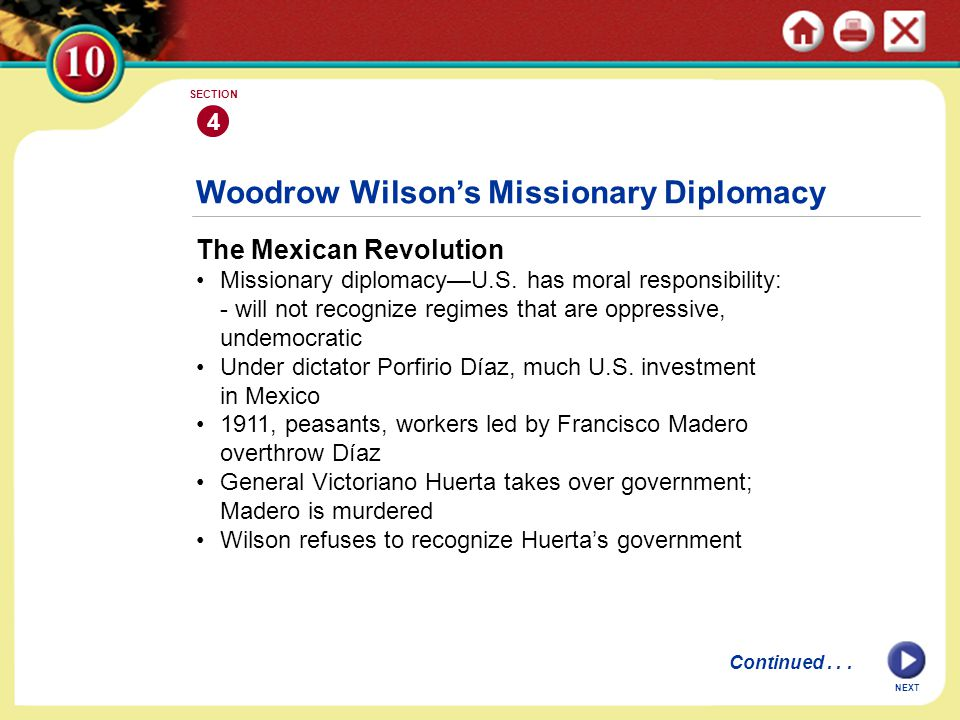 NEXT 4 SECTION The Mexican Revolution Missionary diplomacy—U.S. has moral responsibility: - will not recognize regimes that are oppressive, undemocrat