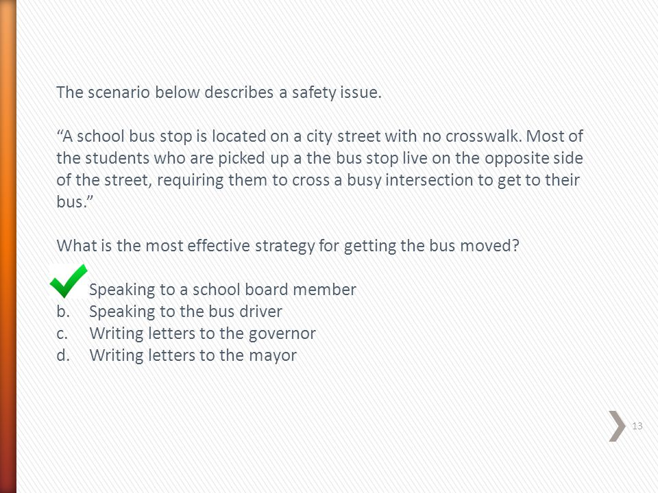 """The scenario below describes a safety issue. """"A school bus stop is located on a city street with no crosswalk. Most of the students who are picked up"""