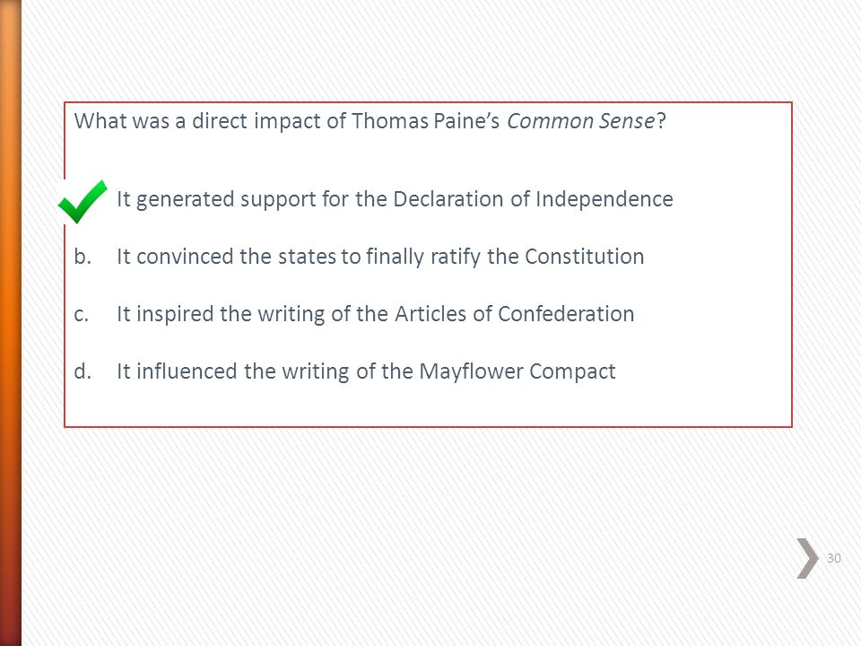 What was a direct impact of Thomas Paine's Common Sense? a.It generated support for the Declaration of Independence b.It convinced the states to final