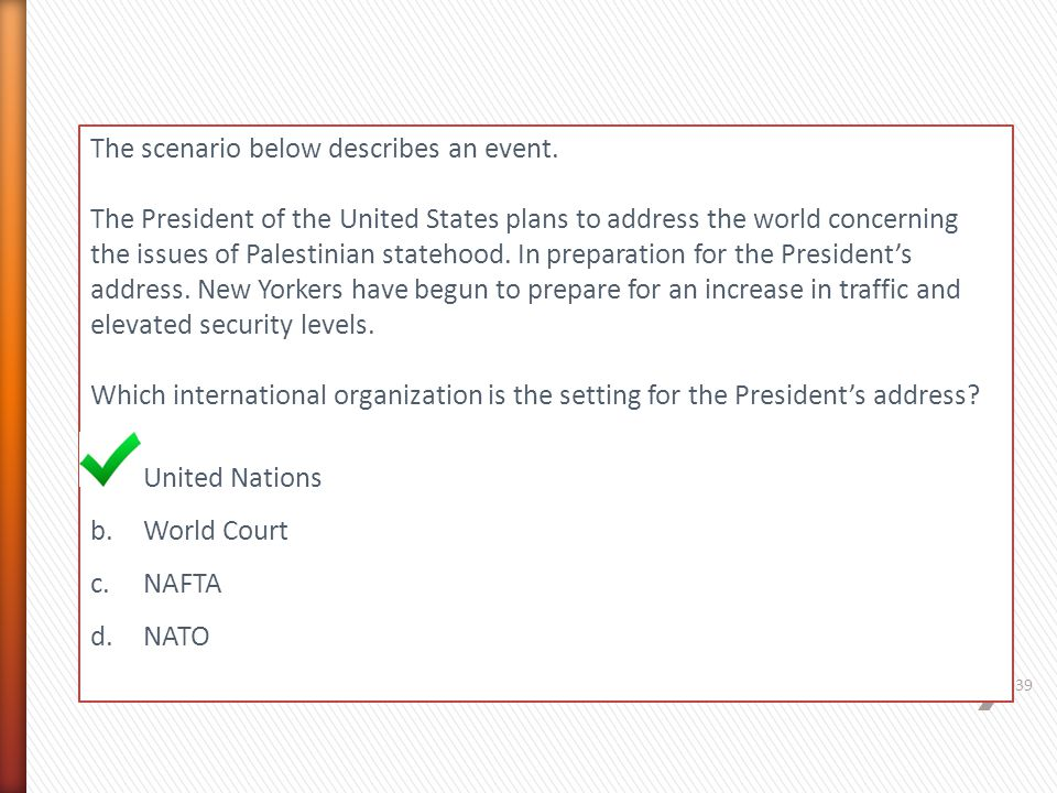 The scenario below describes an event. The President of the United States plans to address the world concerning the issues of Palestinian statehood. I