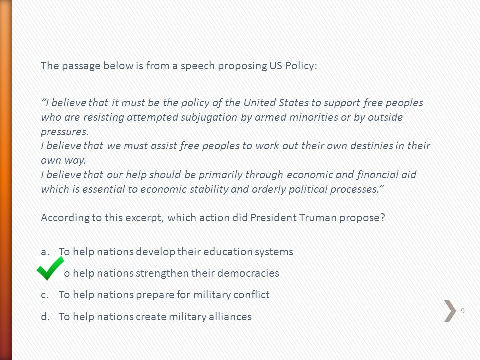 """The passage below is from a speech proposing US Policy: """"I believe that it must be the policy of the United States to support free peoples who are res"""