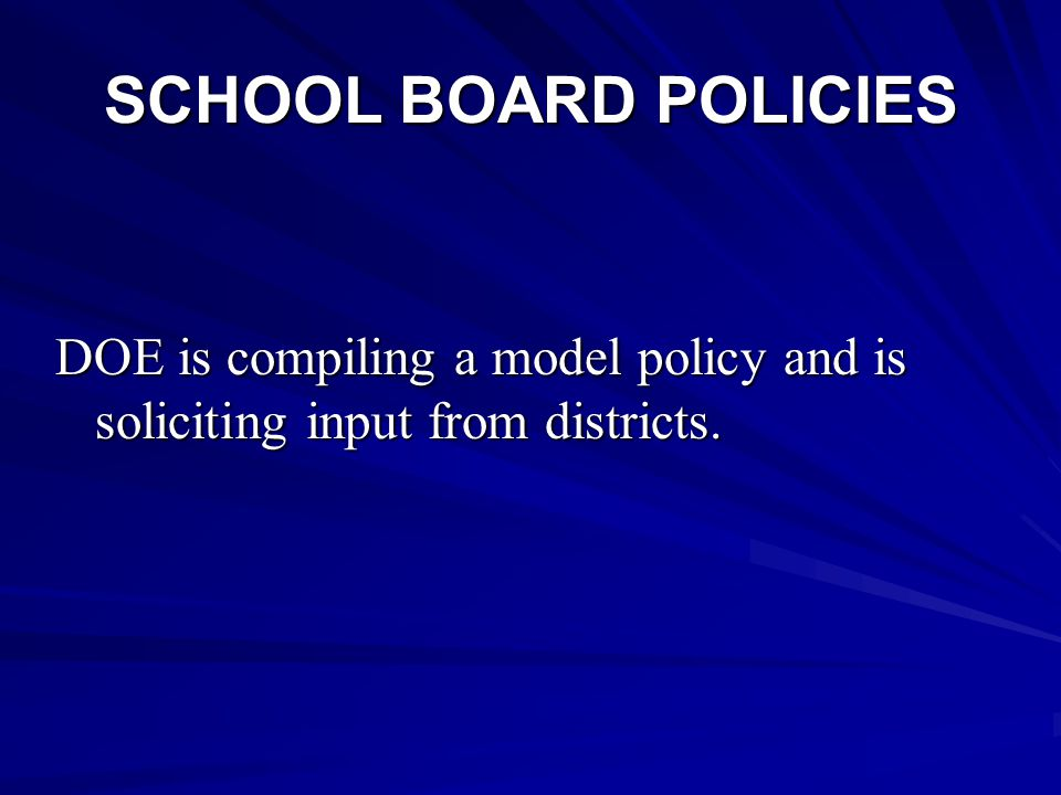 SCHOOL BOARD POLICIES DOE is compiling a model policy and is soliciting input from districts.