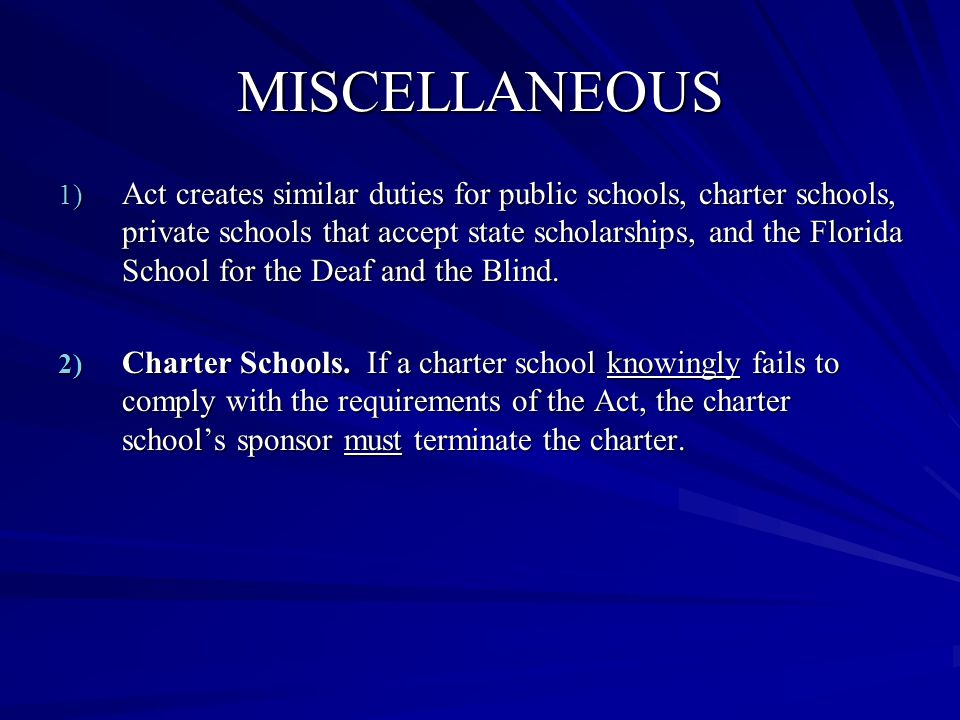 MISCELLANEOUS 1) Act creates similar duties for public schools, charter schools, private schools that accept state scholarships, and the Florida School for the Deaf and the Blind.
