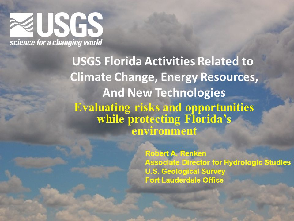 Evaluating risks and opportunities while protecting Florida's environment USGS Florida Activities Related to Climate Change, Energy Resources, And New Technologies Robert A.