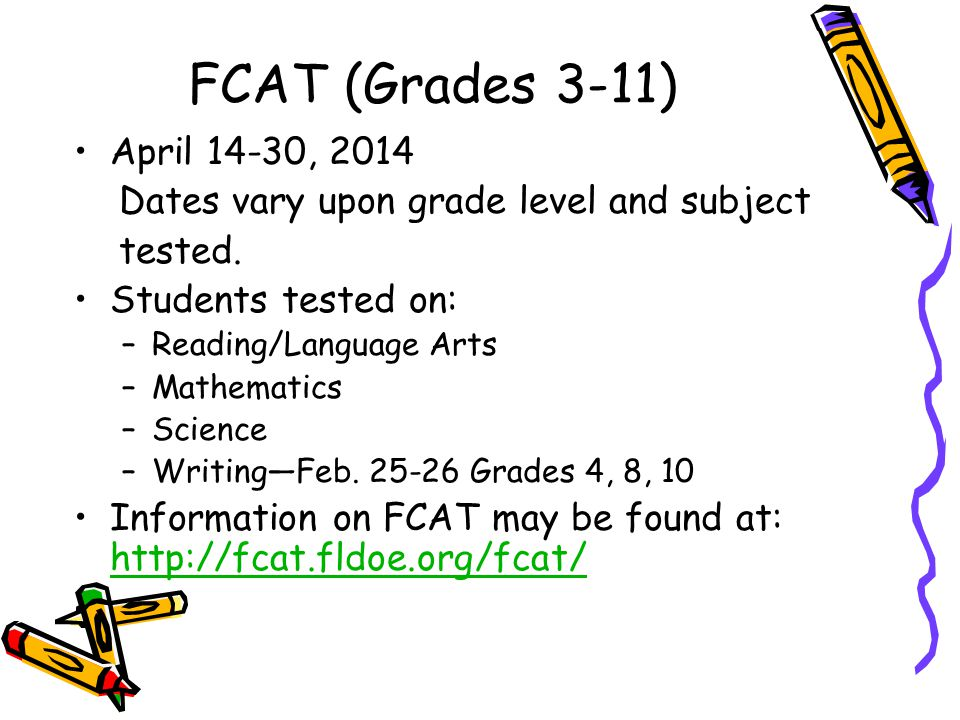 DRAFT FCAT (Grades 3-11) April 14-30, 2014 Dates vary upon grade level and subject tested.