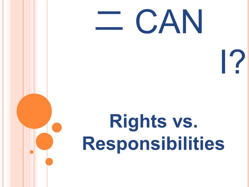 Rights vs. Responsibilities 二 CAN I