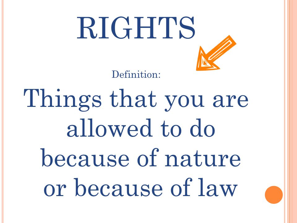 RIGHTS Definition: Things that you are allowed to do because of nature or because of law