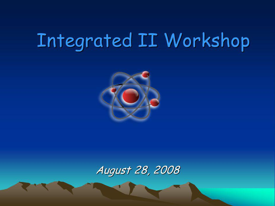 Integrated II Workshop August 28, 2008