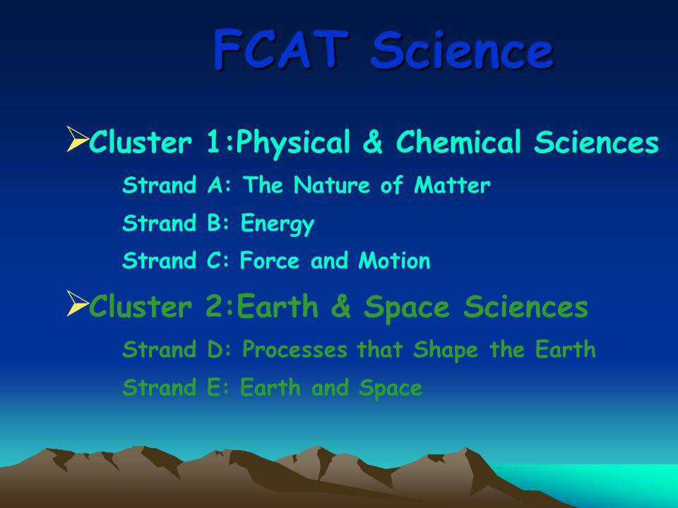  Cluster 1:Physical & Chemical Sciences Strand A: The Nature of Matter Strand B: Energy Strand C: Force and Motion  Cluster 2:Earth & Space Sciences