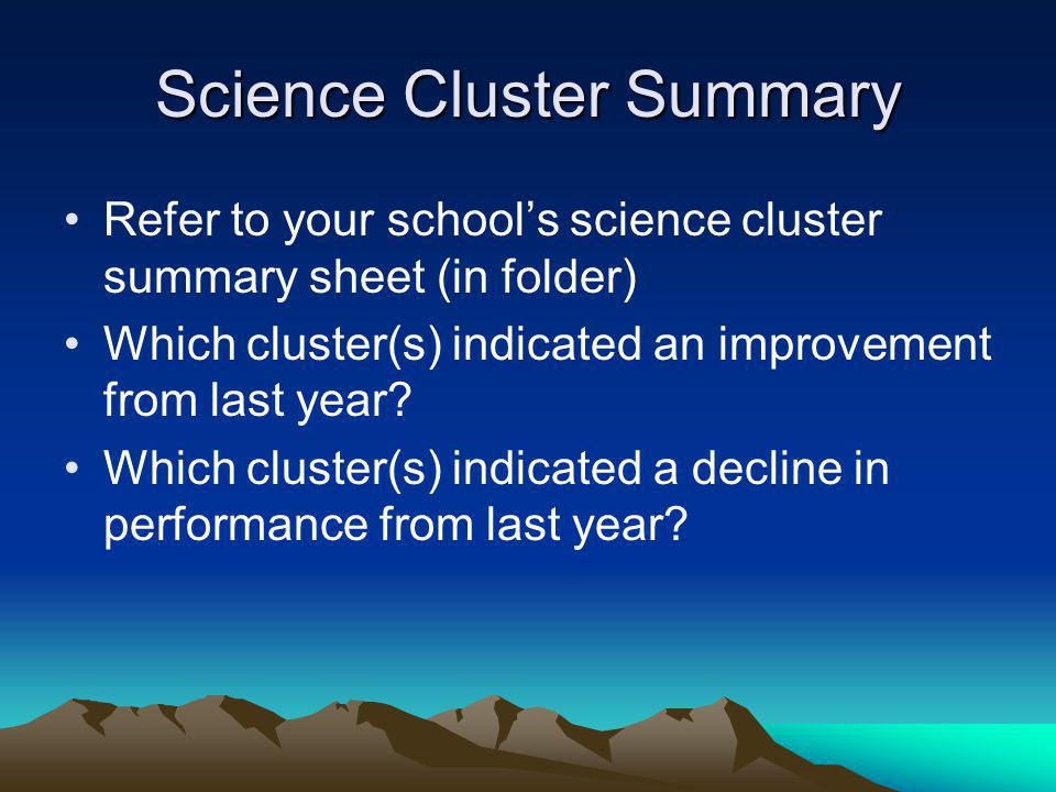 Science Cluster Summary Refer to your school's science cluster summary sheet (in folder) Which cluster(s) indicated an improvement from last year? Whi