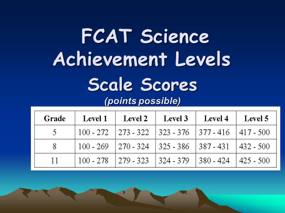 FCAT Science Achievement Levels FCAT Science Achievement Levels Scale Scores (points possible)