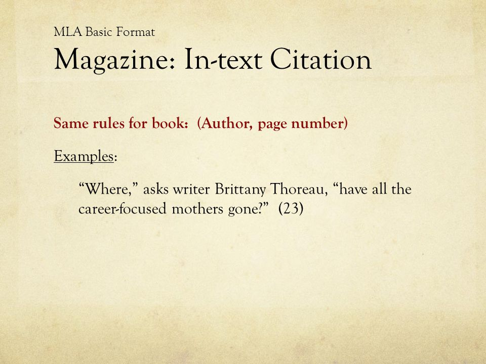 """MLA Basic Format Magazine: In-text Citation Same rules for book: (Author, page number) Examples: """"Where,"""" asks writer Brittany Thoreau, """"have all the"""