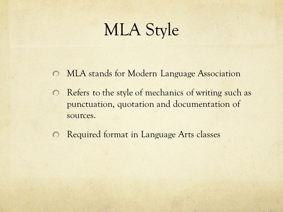MLA Style MLA stands for Modern Language Association Refers to the style of mechanics of writing such as punctuation, quotation and documentation of s