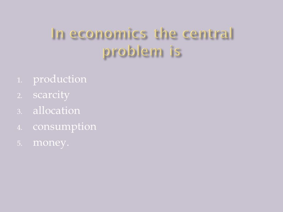 1. production 2. scarcity 3. allocation 4. consumption 5. money.