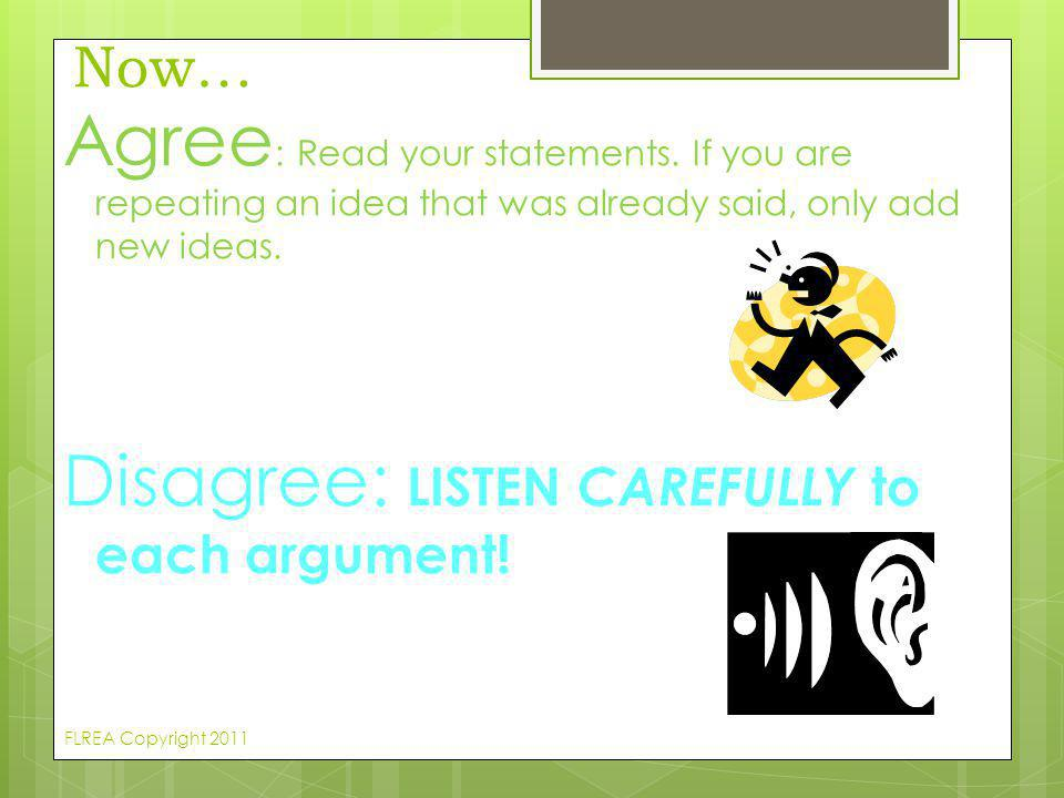 Now… Agree : Read your statements. If you are repeating an idea that was already said, only add new ideas. Disagree: LISTEN CAREFULLY to each argument