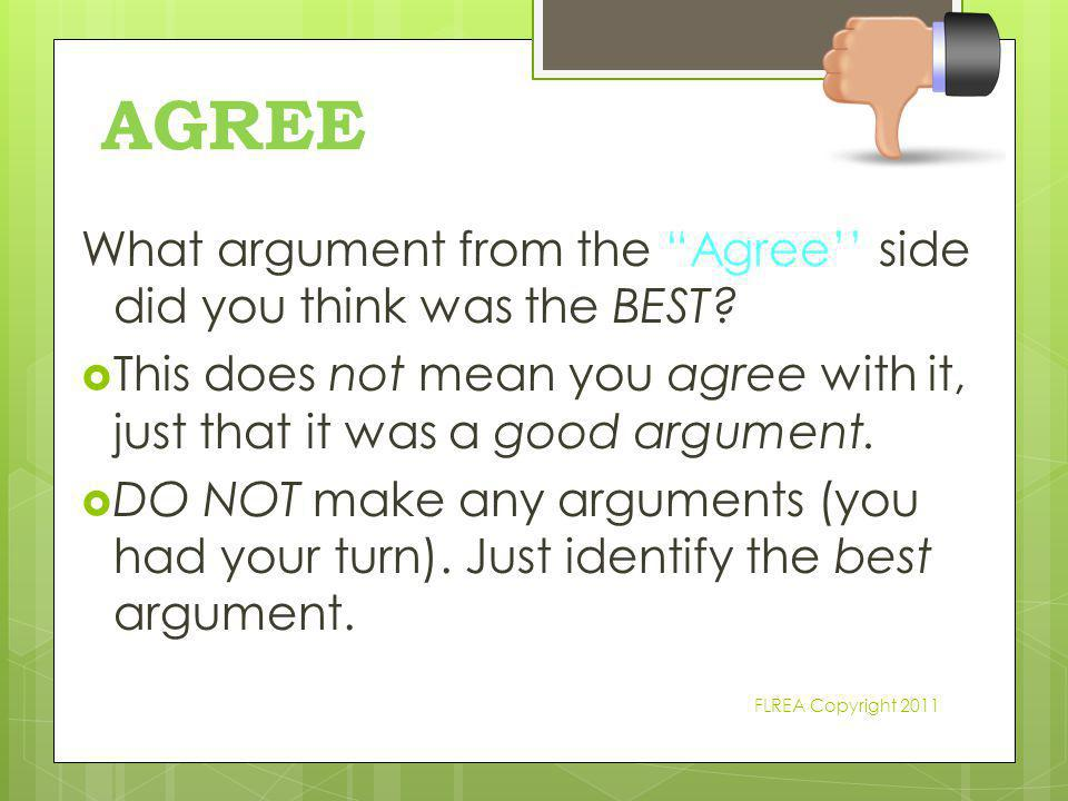"""AGREE What argument from the """"Agree'' side did you think was the BEST?  This does not mean you agree with it, just that it was a good argument.  DO"""