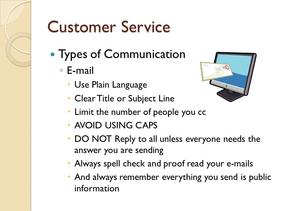 Customer Service Types of Communication ◦ Face to Face  Voice tone  Volume  Speed  Body Language  http://d5web.d5.dot.state.fl.us/ http://d5web.d5.dot.state.fl.us/