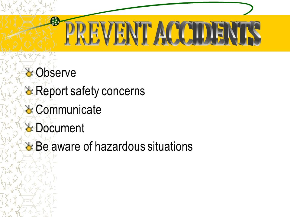 Observe Report safety concerns Communicate Document Be aware of hazardous situations