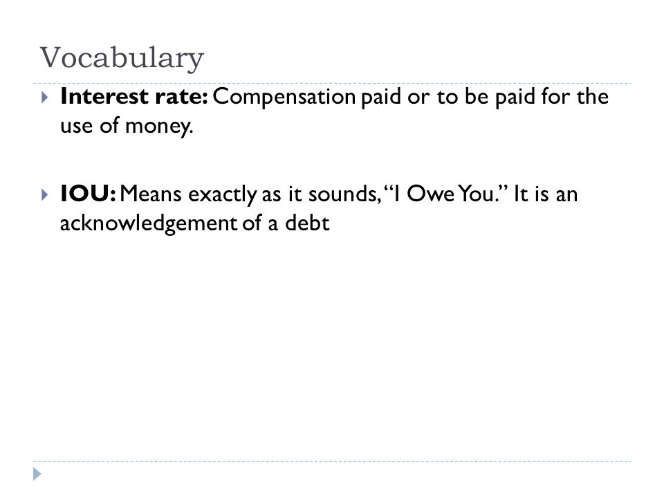 Vocabulary  Interest rate: Compensation paid or to be paid for the use of money.