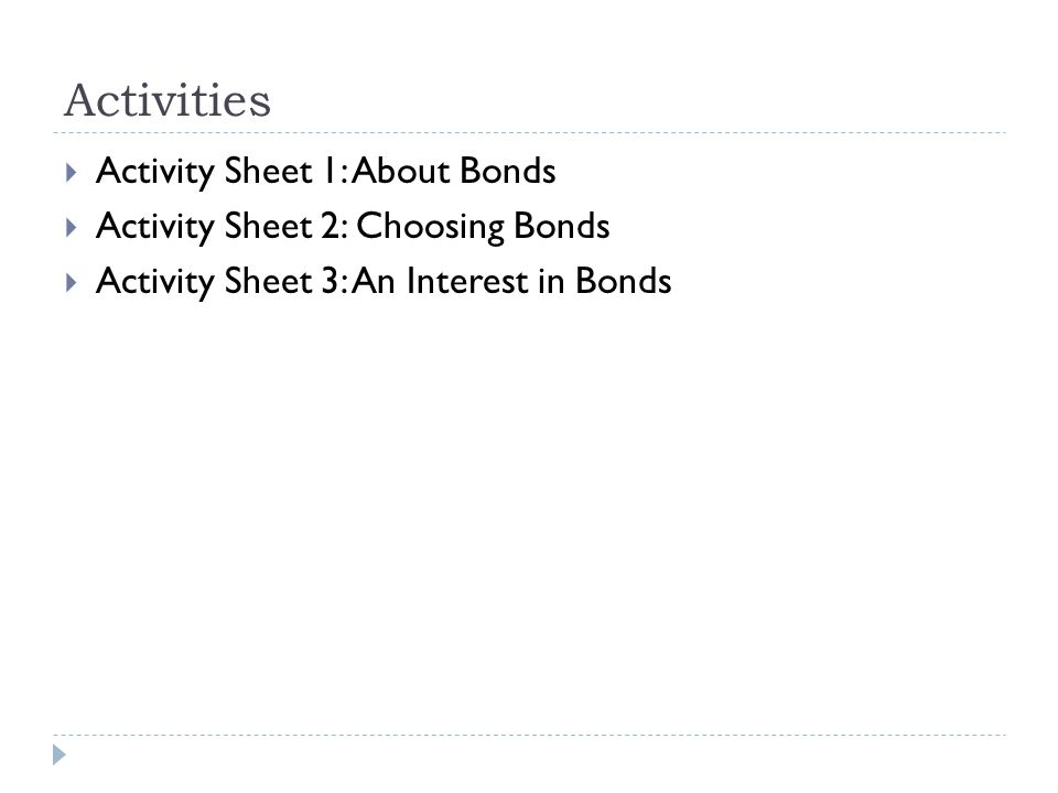 Activities  Activity Sheet 1: About Bonds  Activity Sheet 2: Choosing Bonds  Activity Sheet 3: An Interest in Bonds