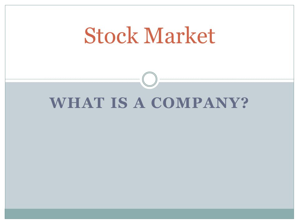 WHAT IS A COMPANY? Stock Market