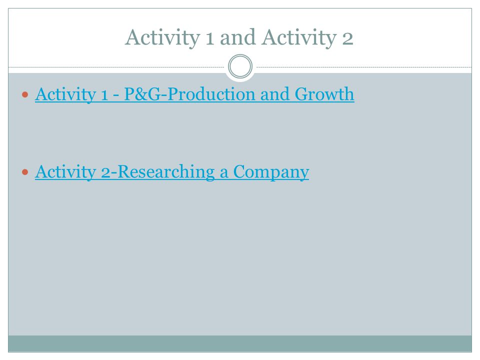 Activity 1 and Activity 2 Activity 1 - P&G-Production and Growth Activity 2-Researching a Company