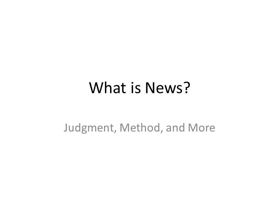 What is News? Judgment, Method, and More