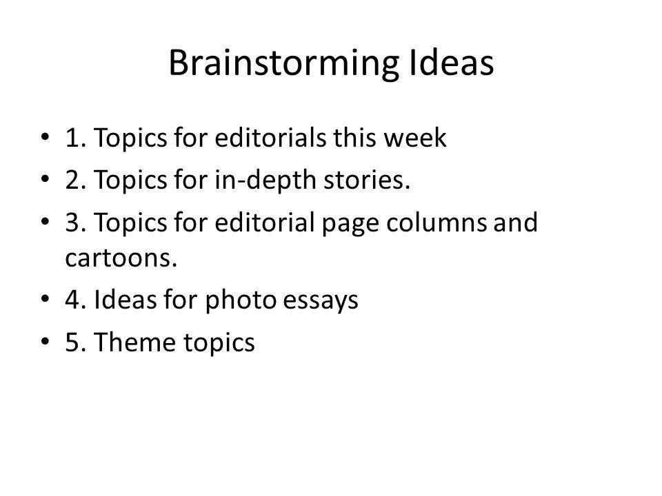 Brainstorming Ideas 1. Topics for editorials this week 2.