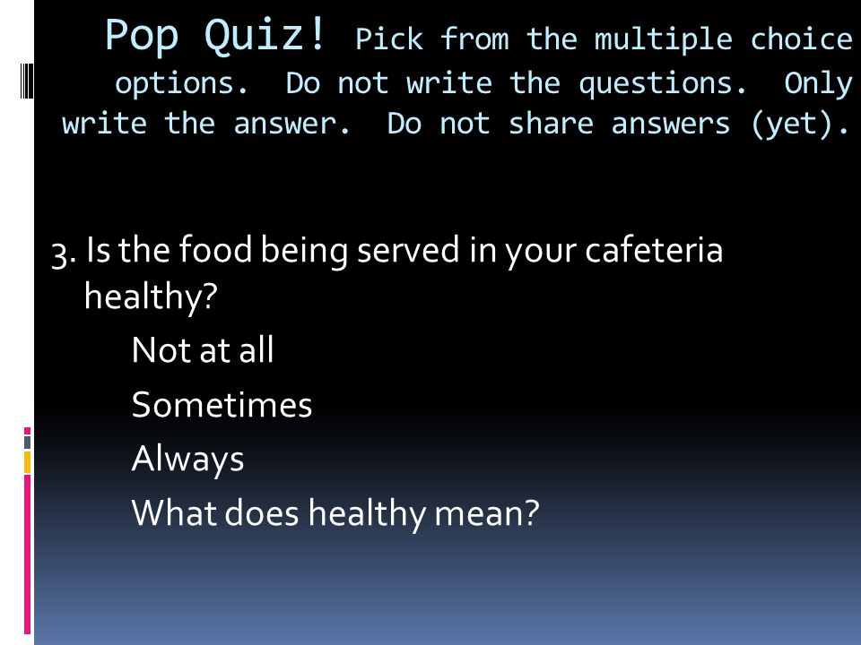 Pop Quiz. Pick from the multiple choice options. Do not write the questions.