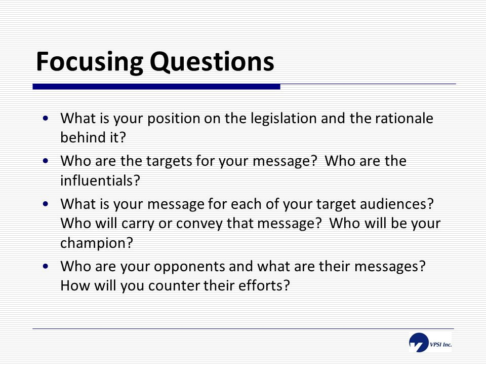 Focusing Questions What is your position on the legislation and the rationale behind it.