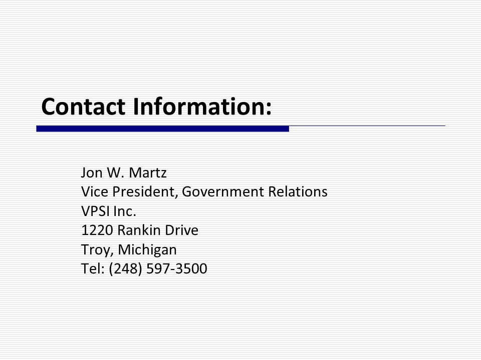 Contact Information: Jon W. Martz Vice President, Government Relations VPSI Inc.