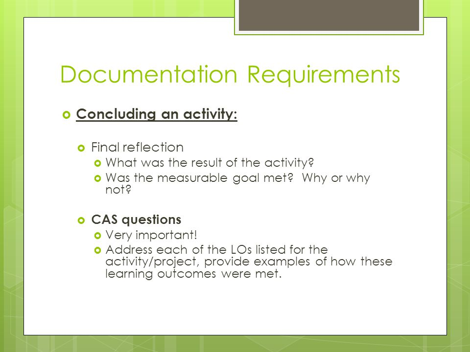 Documentation Requirements  Concluding an activity:  Final reflection  What was the result of the activity.