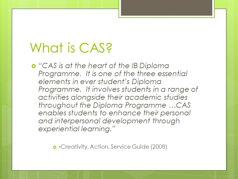 What is CAS.  CAS is at the heart of the IB Diploma Programme.