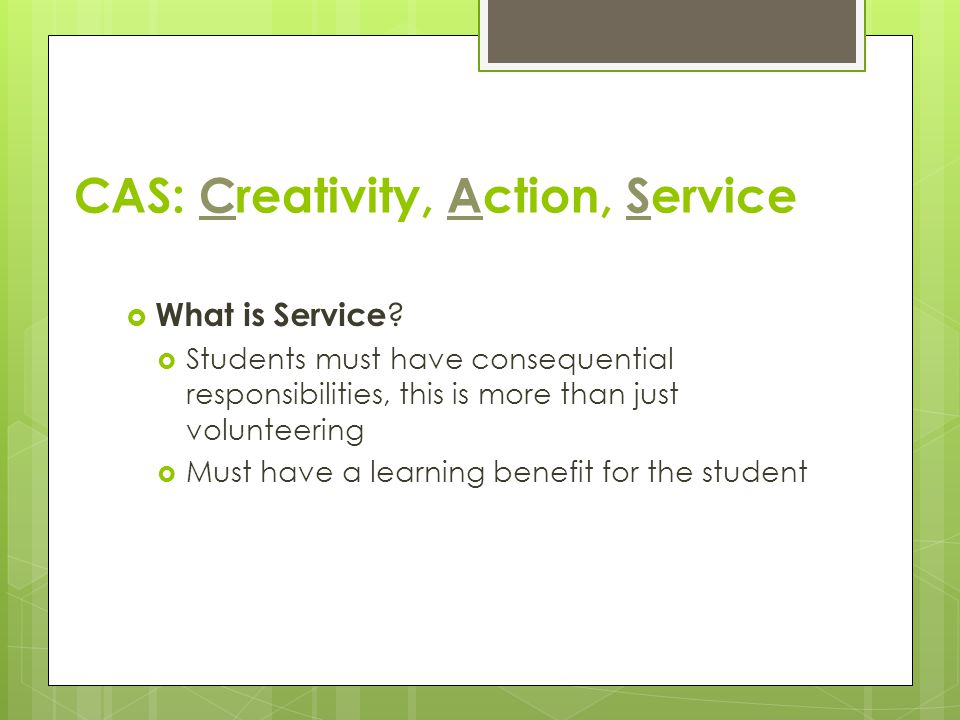 CAS Learning Outcomes (LOs) 1.Increased awareness of own strengths and areas for growth 2.